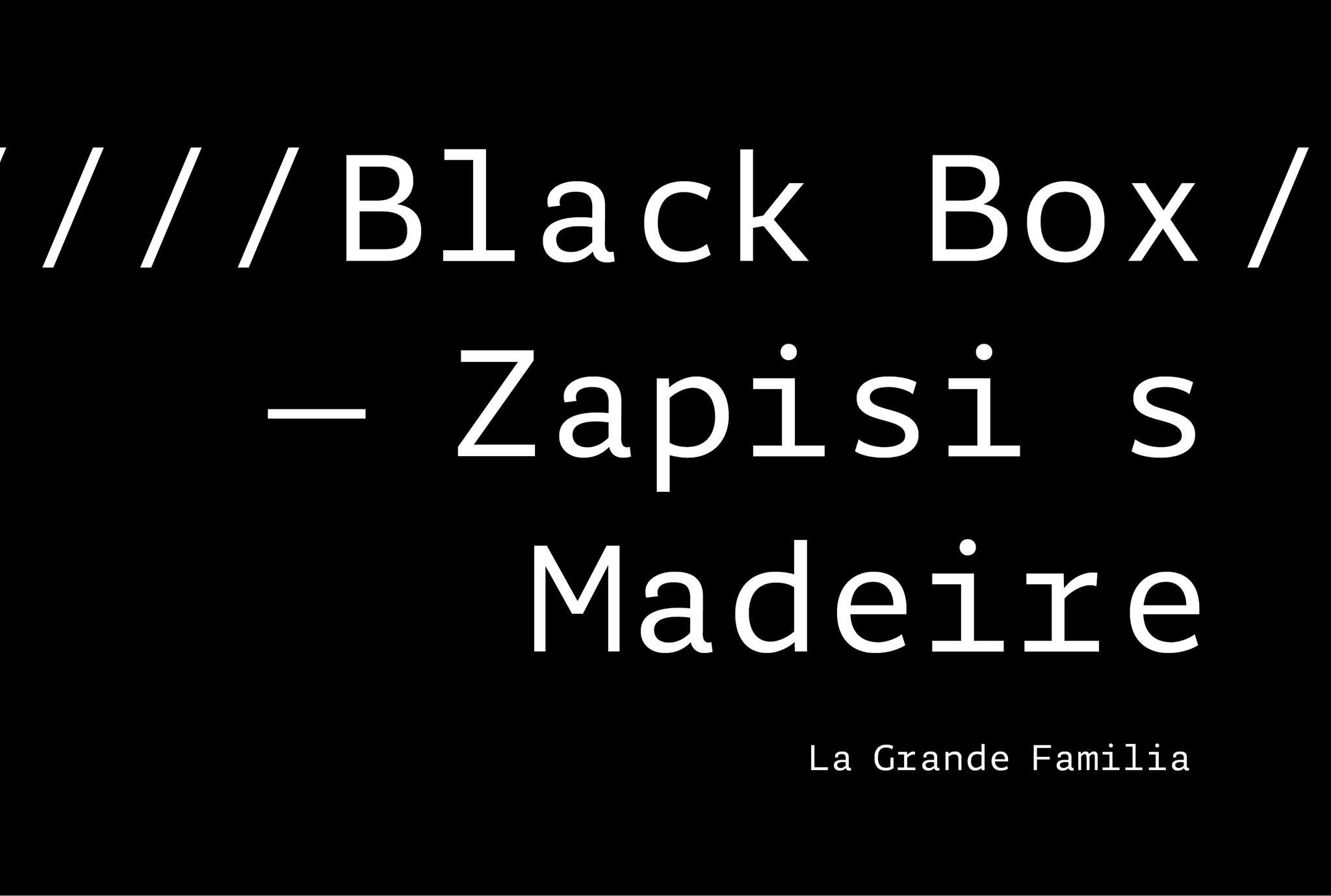 Živi Atelje DK | La Grande Familia | Black Box / Madeira Memoirs | Multimedia installation | 6.7