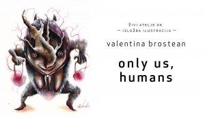 Živi Atelje DK | Valentina Brostean | Only Us, Humans | 15.06